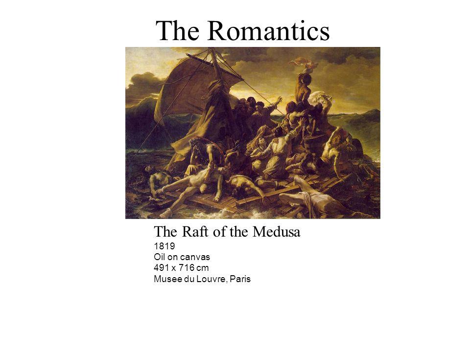 The Romantics The Raft of the Medusa 1819 Oil on canvas 491 x 716 cm Musee du Louvre, Paris