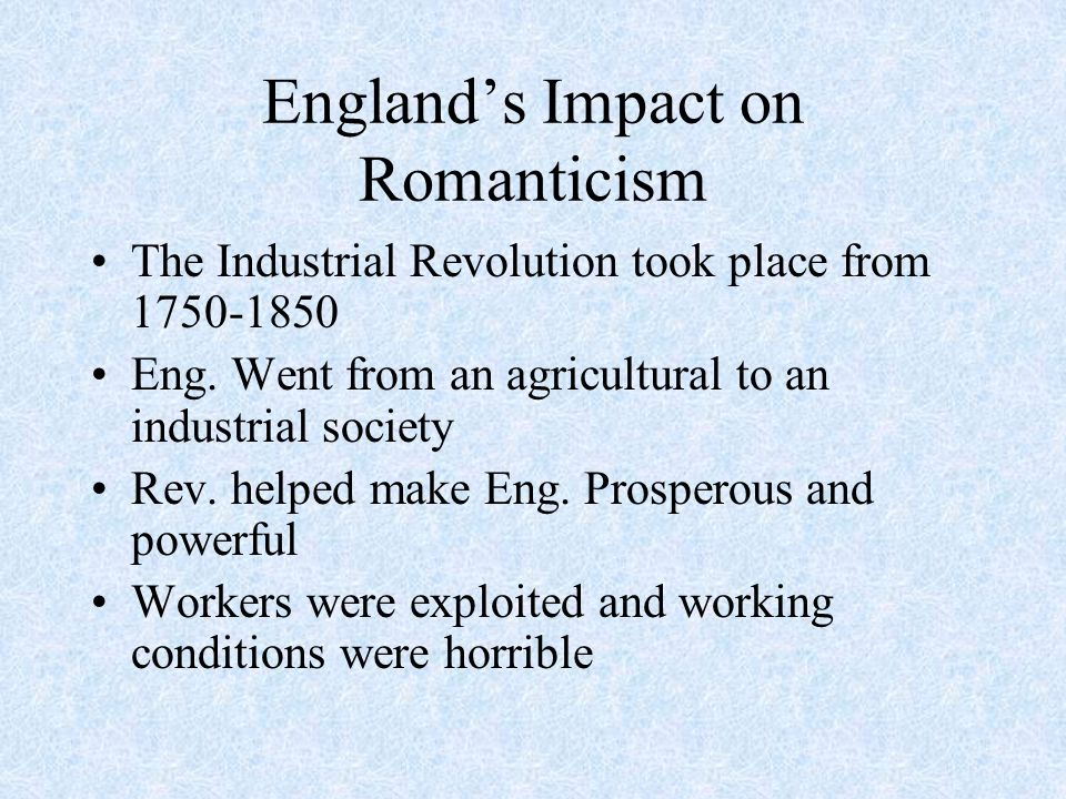 Englands Impact on Romanticism The Industrial Revolution took place from 1750-1850 Eng.