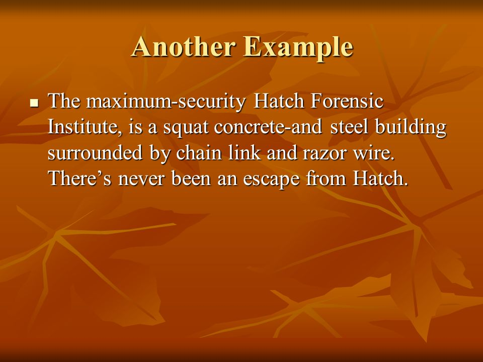 Another Example The maximum-security Hatch Forensic Institute, is a squat concrete-and steel building surrounded by chain link and razor wire. Theres