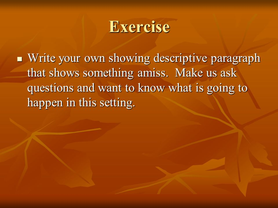 Exercise Write your own showing descriptive paragraph that shows something amiss.