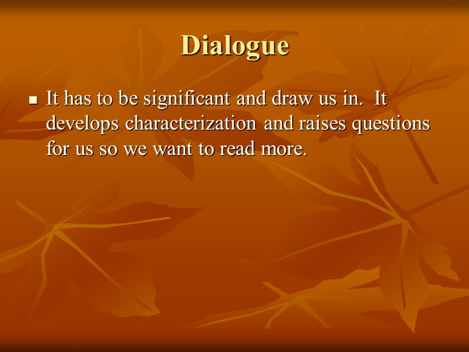 Dialogue It has to be significant and draw us in.