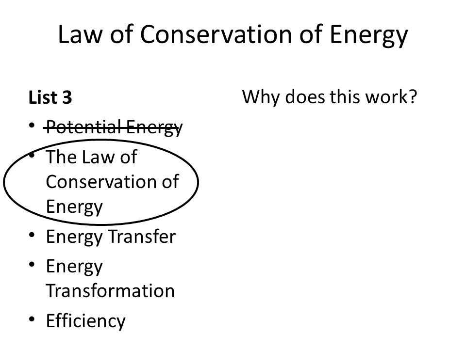Law of Conservation of Energy List 3 Potential Energy The Law of Conservation of Energy Energy Transfer Energy Transformation Efficiency Why does this