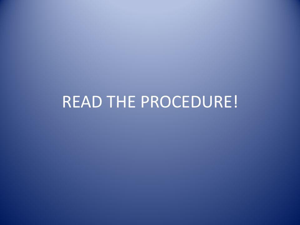READ THE PROCEDURE!