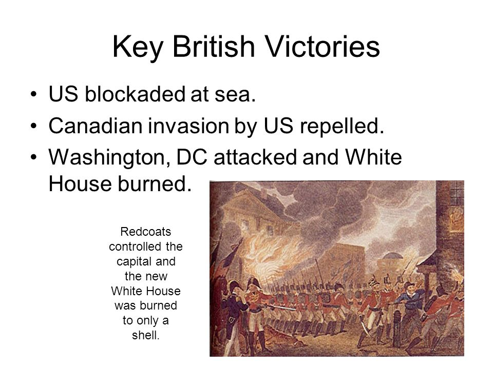 Key British Victories US blockaded at sea. Canadian invasion by US repelled.