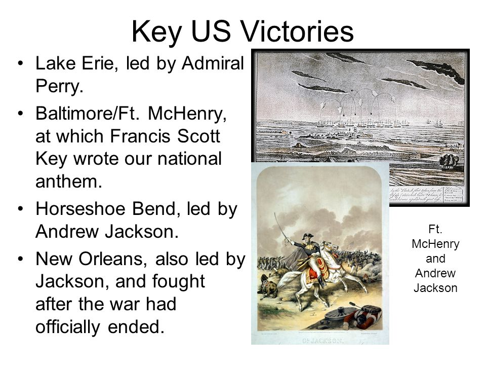 Key US Victories Lake Erie, led by Admiral Perry. Baltimore/Ft.
