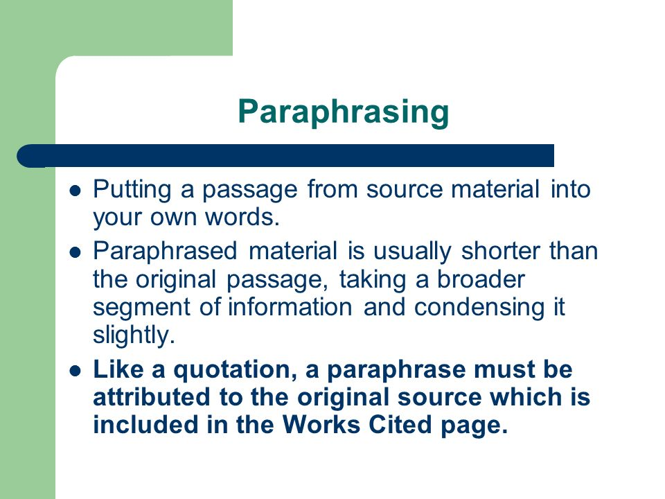 Paraphrasing Putting a passage from source material into your own words. Paraphrased material is usually shorter than the original passage, taking a b
