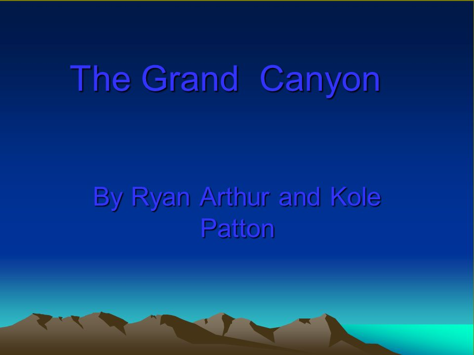 The Grand Canyon By Ryan Arthur and Kole Patton