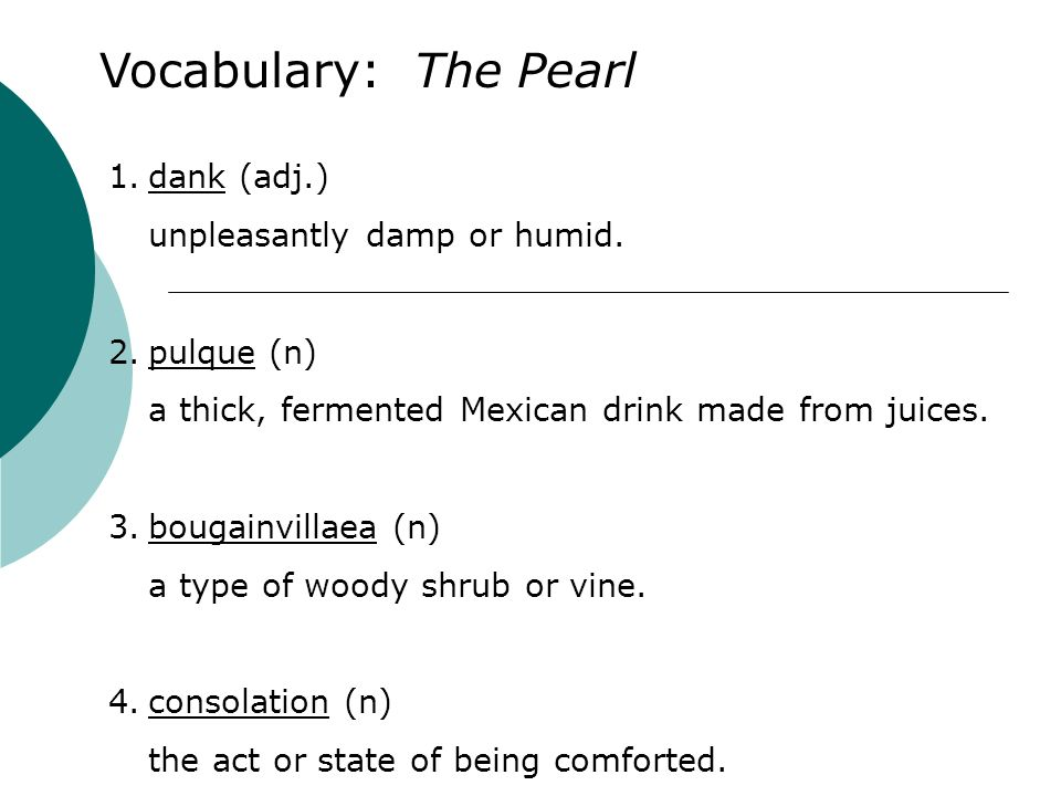 Vocabulary: The Pearl 1.dank (adj.) unpleasantly damp or humid. 2.pulque (n) a thick, fermented Mexican drink made from juices. 3.bougainvillaea (n) a