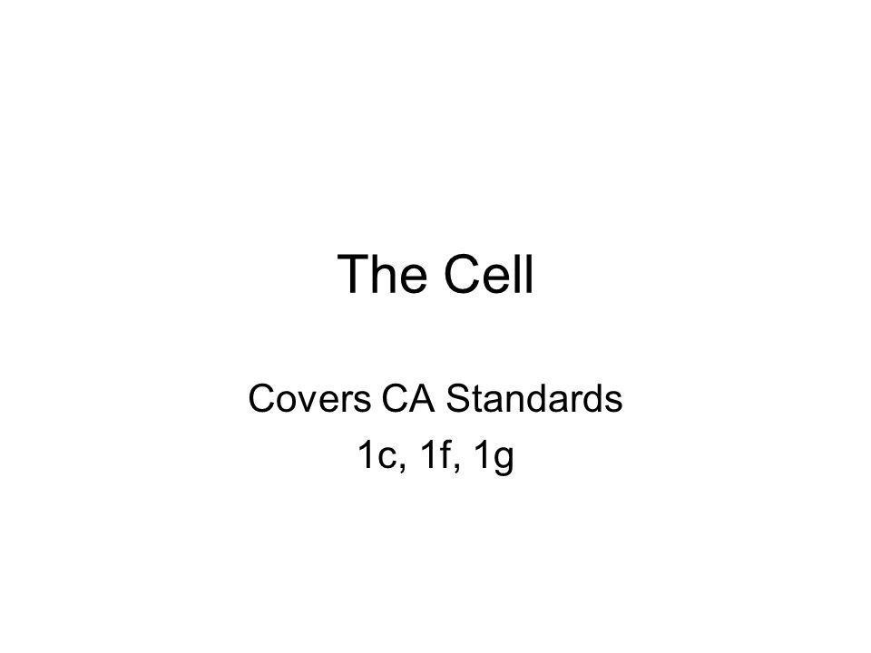 The Cell Covers CA Standards 1c, 1f, 1g