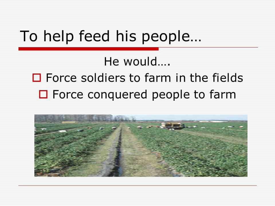 To help feed his people… He would….