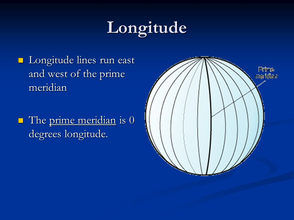 Longitude Longitude lines run east and west of the prime meridian Longitude lines run east and west of the prime meridian The prime meridian is 0 degr