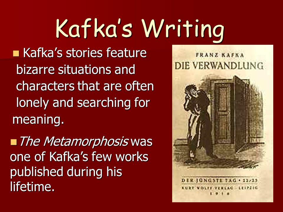 Kafkas Writing Kafkas stories feature Kafkas stories feature bizarre situations and bizarre situations and characters that are often characters that a