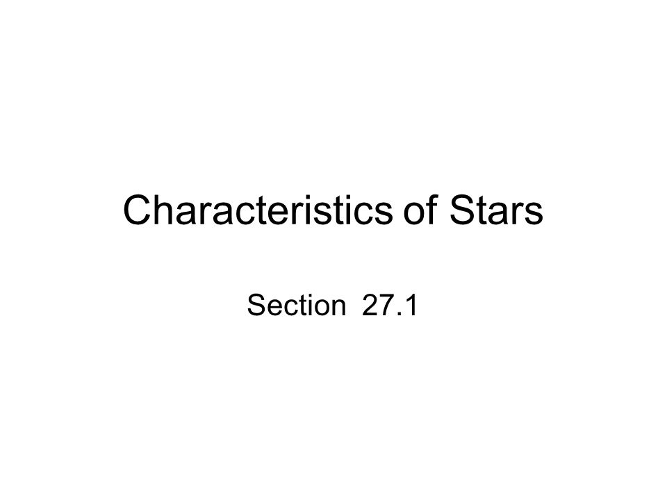 Characteristics of Stars Section 27.1
