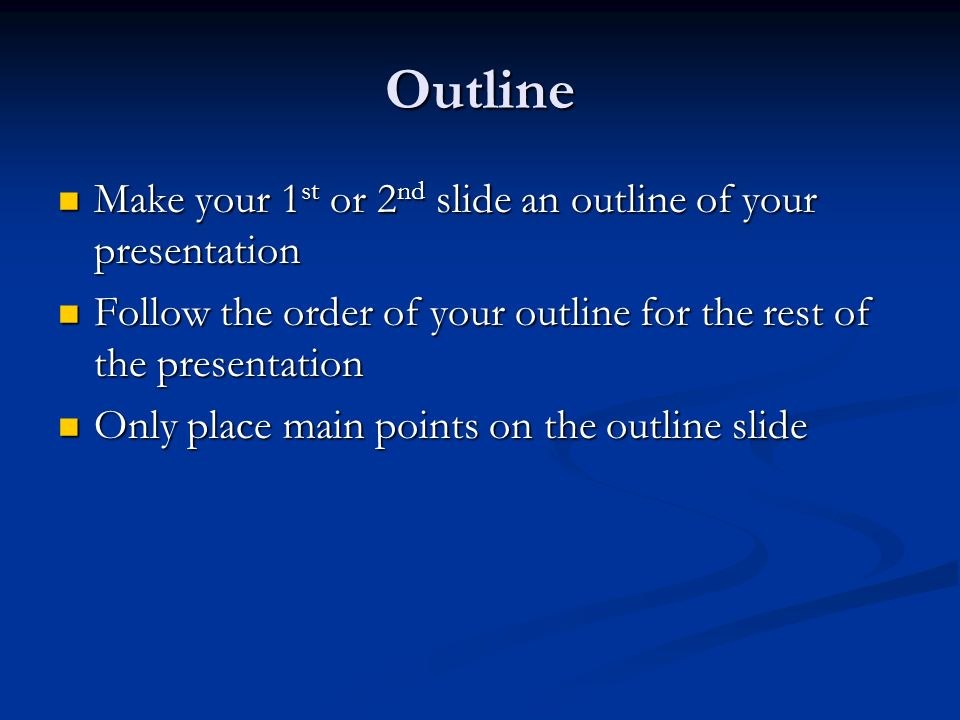 Outline Make your 1 st or 2 nd slide an outline of your presentation Make your 1 st or 2 nd slide an outline of your presentation Follow the order of