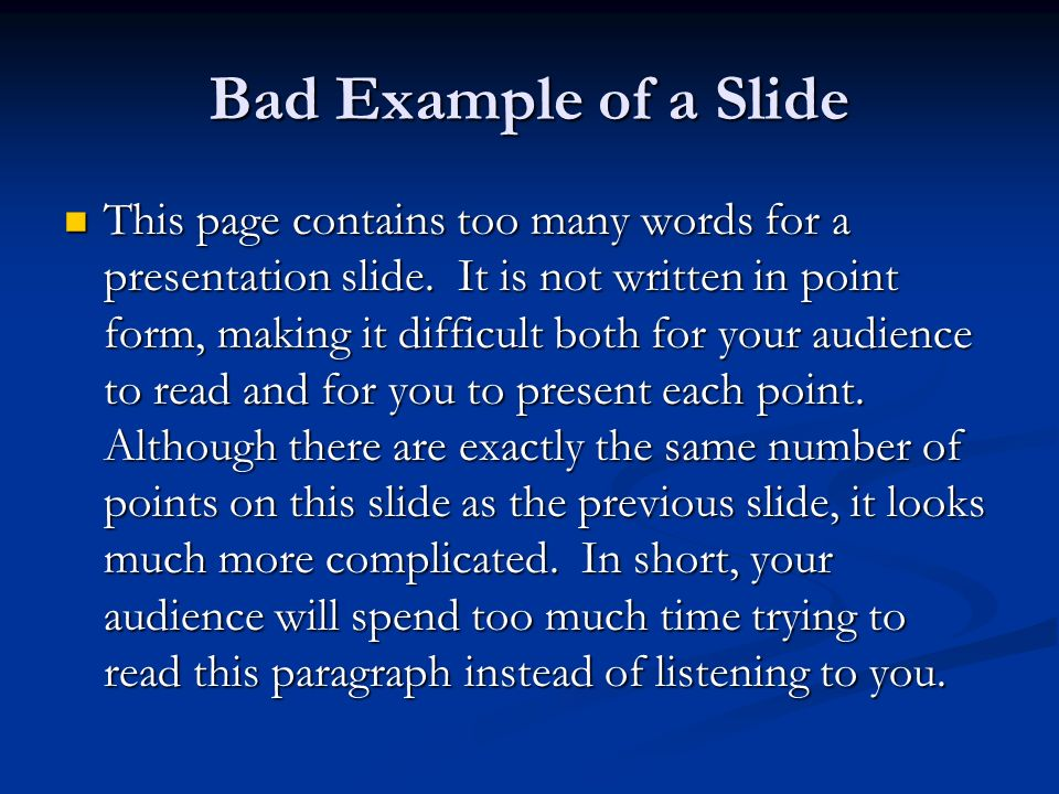 Bad Example of a Slide This page contains too many words for a presentation slide. It is not written in point form, making it difficult both for your