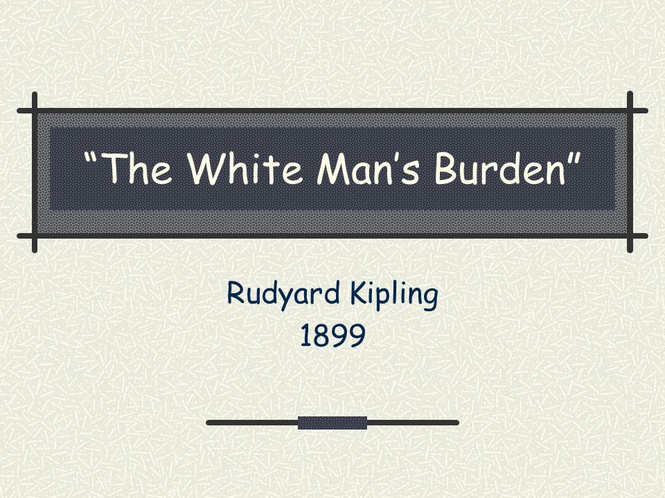 The White Mans Burden Rudyard Kipling 1899