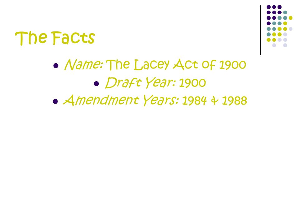 The Facts Name: The Lacey Act of 1900 Draft Year: 1900 Amendment Years: 1984 & 1988