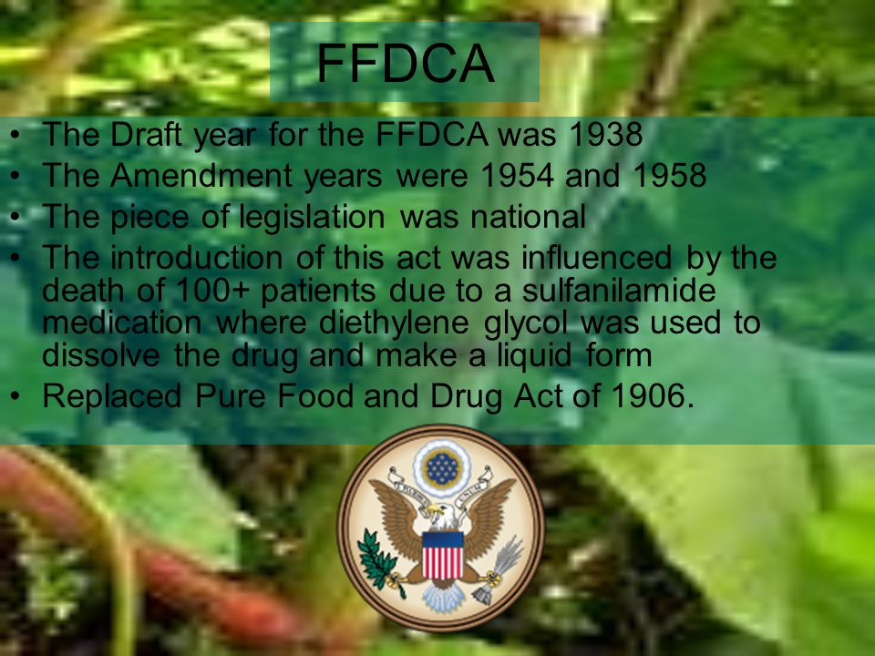 FFDCA The Draft year for the FFDCA was 1938 The Amendment years were 1954 and 1958 The piece of legislation was national The introduction of this act