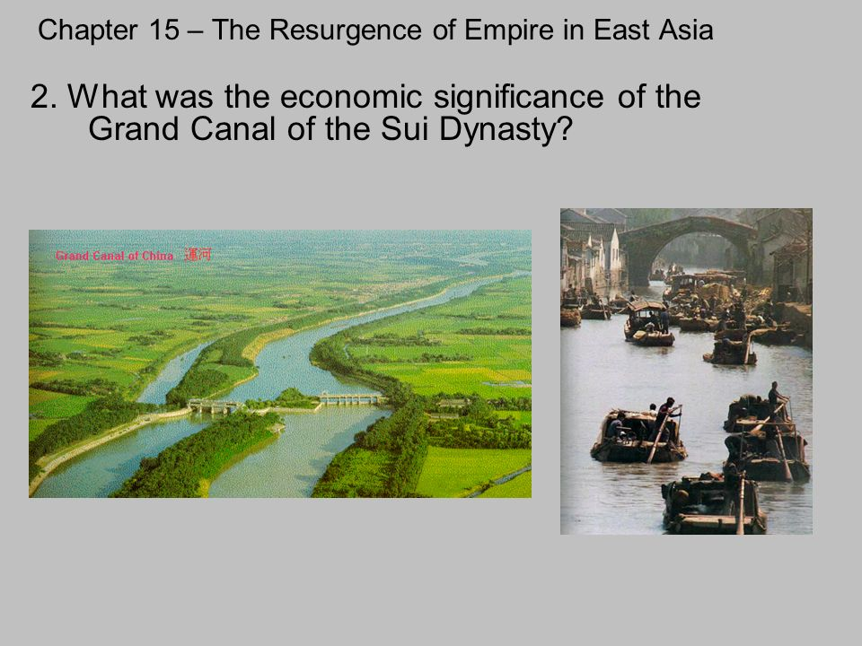 Chapter 15 – The Resurgence of Empire in East Asia 2. What was the economic significance of the Grand Canal of the Sui Dynasty?
