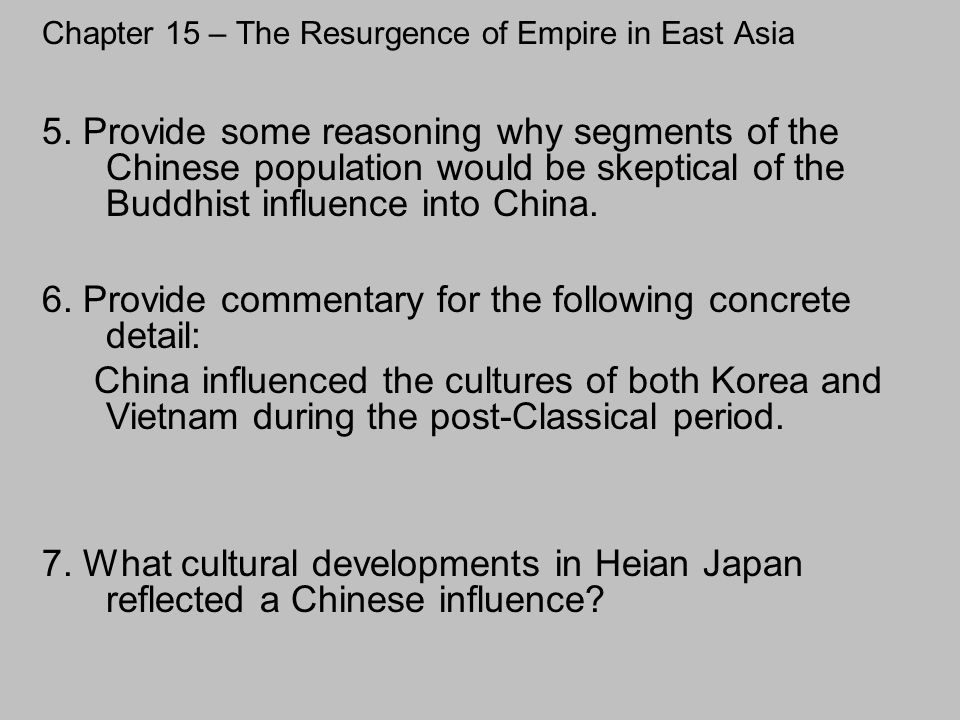 Chapter 15 – The Resurgence of Empire in East Asia 7. What cultural developments in Heian Japan reflected a Chinese influence? 5. Provide some reasoni