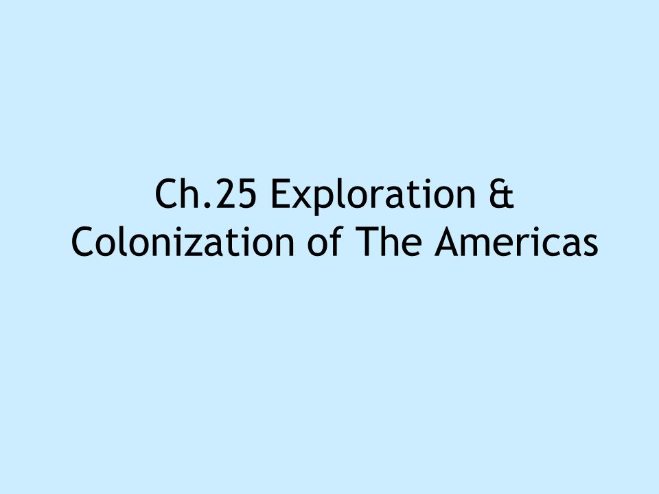 Ch.25 Exploration & Colonization of The Americas