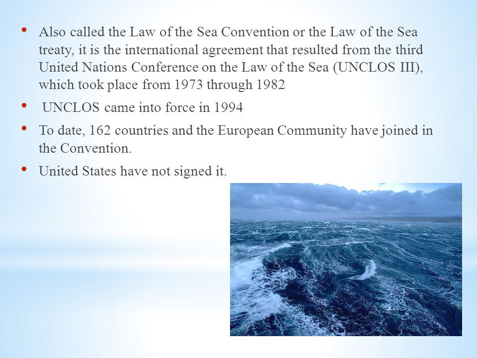 * The Law of the Sea Convention defines the rights and responsibilities of nations in their use of the world s oceans, establishing guidelines for businesses, the environment, and the management of marine natural resources.