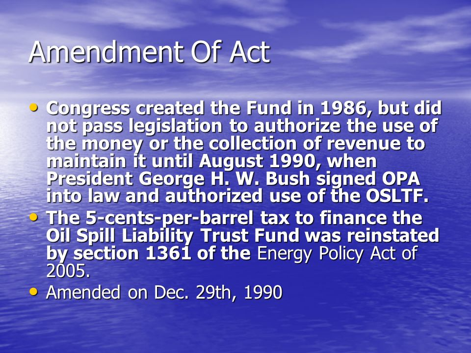 Amendment Of Act Congress created the Fund in 1986, but did not pass legislation to authorize the use of the money or the collection of revenue to mai