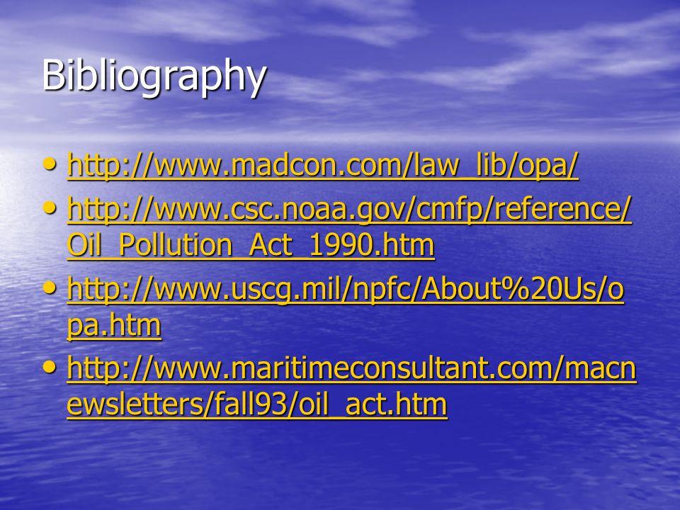 Bibliography http://www.madcon.com/law_lib/opa/ http://www.madcon.com/law_lib/opa/ http://www.madcon.com/law_lib/opa/ http://www.csc.noaa.gov/cmfp/ref