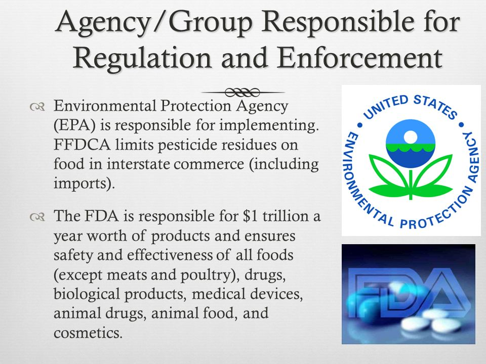 Agency/Group Responsible for Regulation and Enforcement Environmental Protection Agency (EPA) is responsible for implementing.