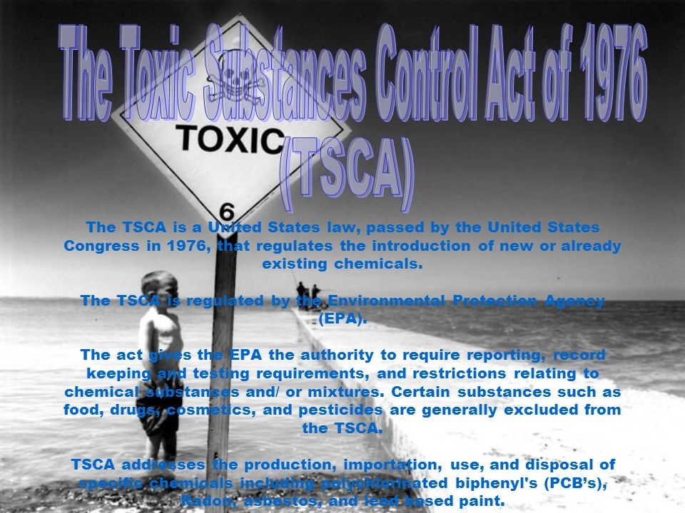 The TSCA is a United States law, passed by the United States Congress in 1976, that regulates the introduction of new or already existing chemicals.