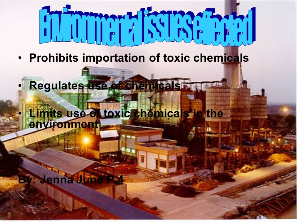 Prohibits importation of toxic chemicals Regulates use of chemicals Limits use of toxic chemicals in the environment By: Jenna June P.4