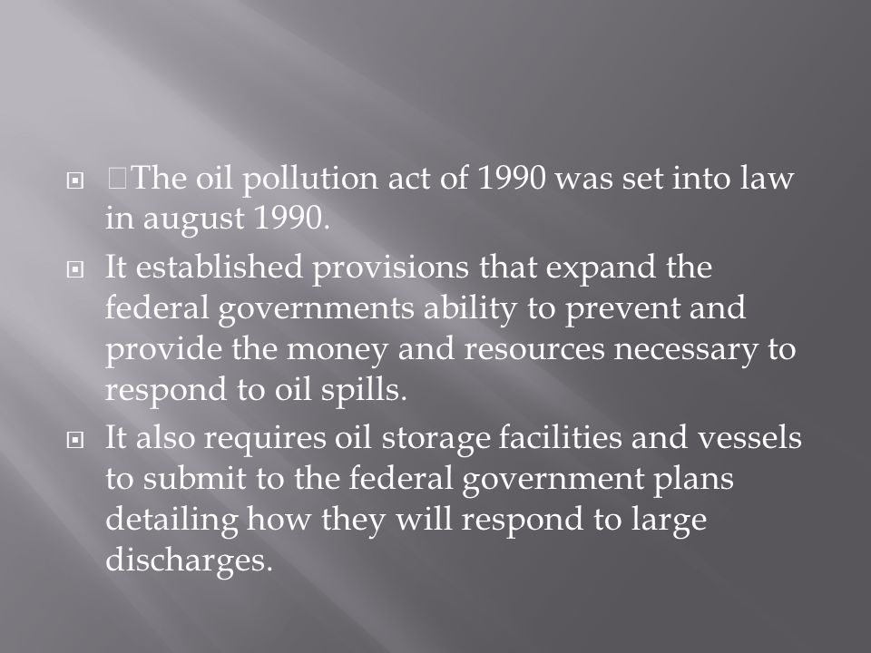 The oil pollution act of 1990 was set into law in august 1990.