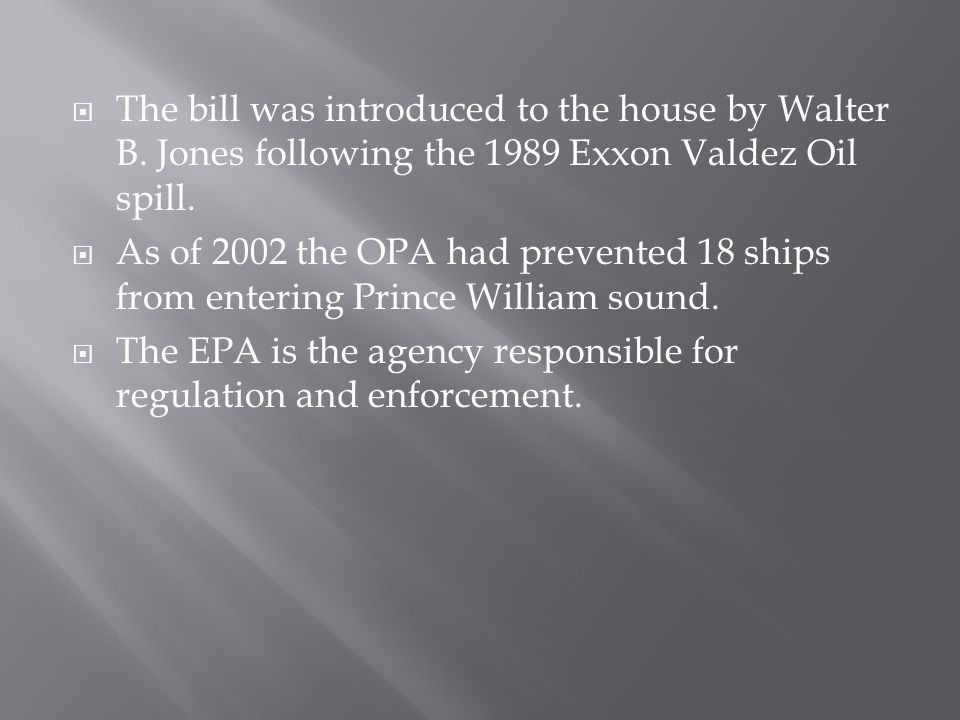 The bill was introduced to the house by Walter B. Jones following the 1989 Exxon Valdez Oil spill.