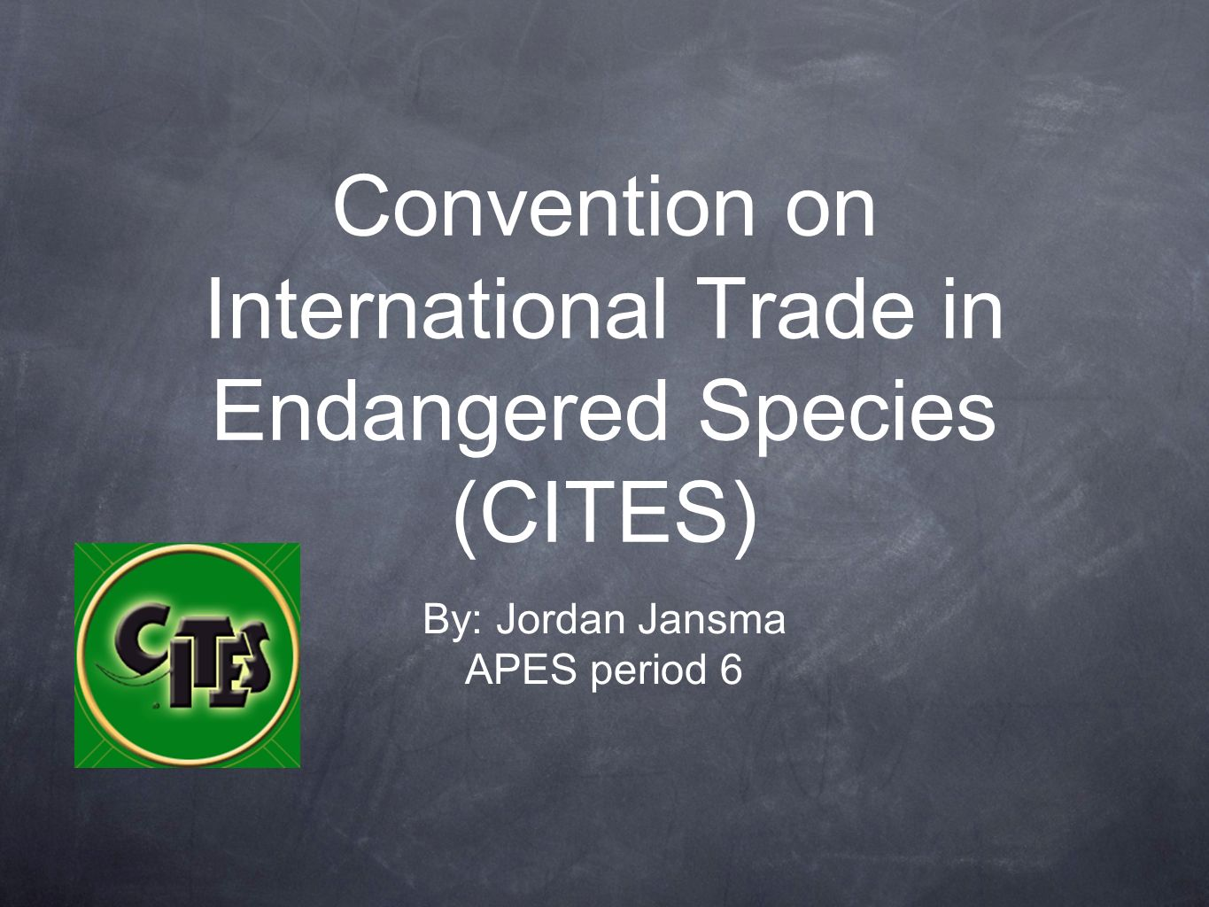 Convention on International Trade in Endangered Species (CITES) By: Jordan Jansma APES period 6