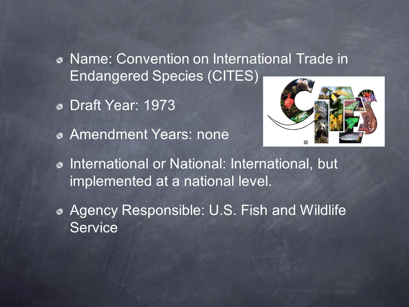 Name: Convention on International Trade in Endangered Species (CITES) Draft Year: 1973 Amendment Years: none International or National: International,