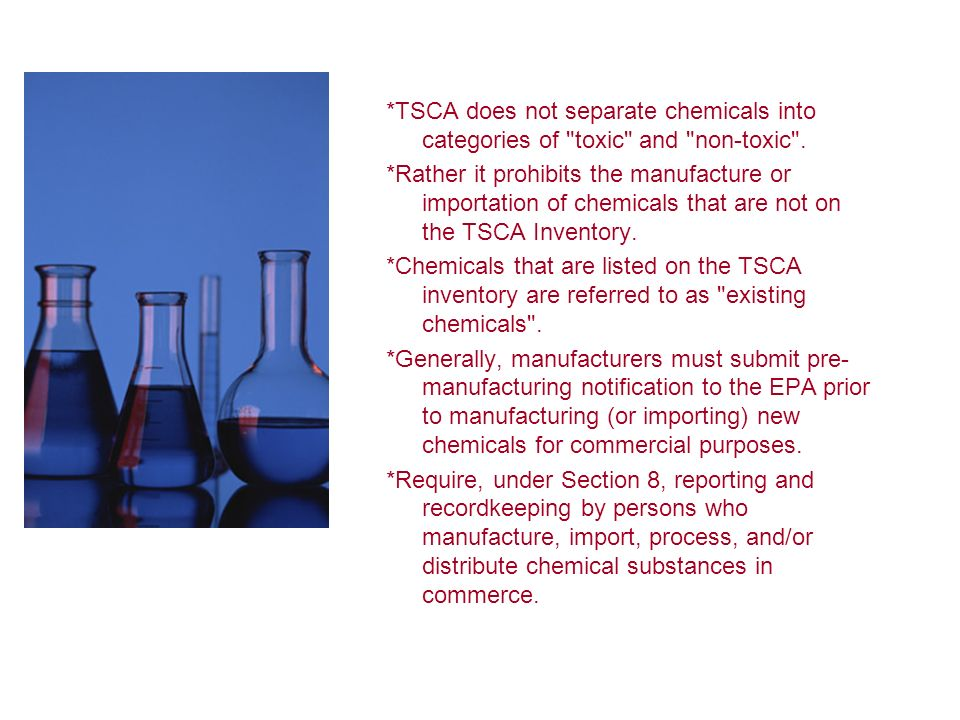 *TSCA does not separate chemicals into categories of toxic and non-toxic .