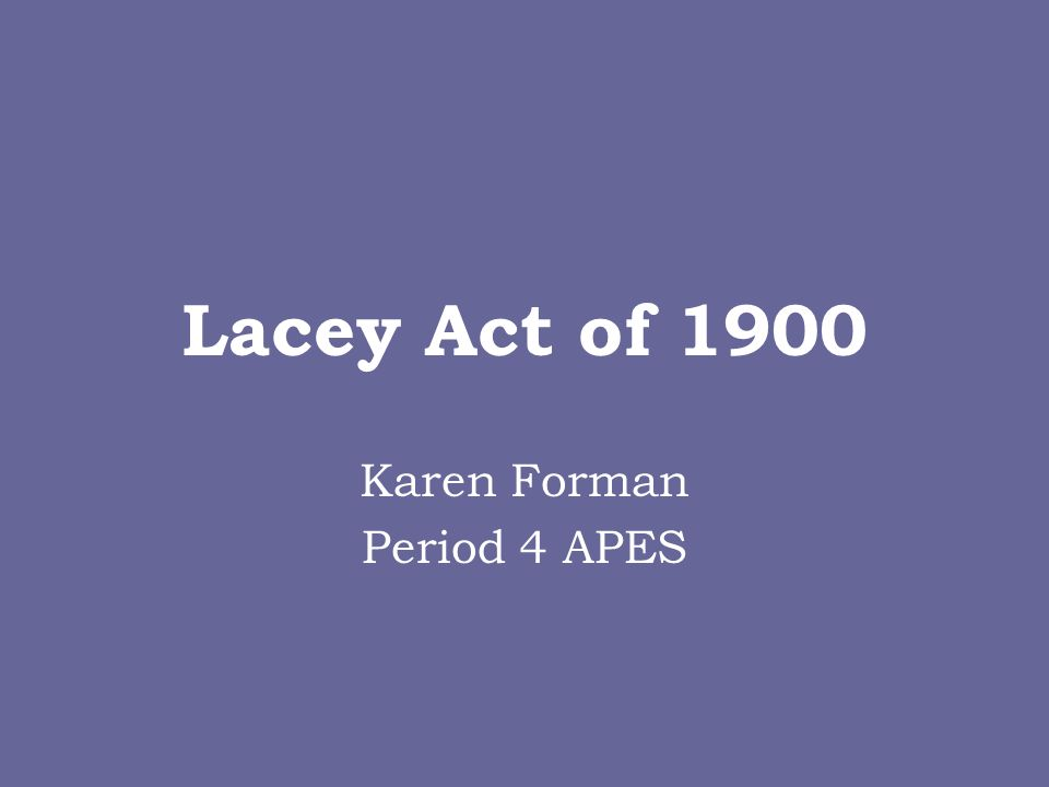 Lacey Act of 1900 Karen Forman Period 4 APES