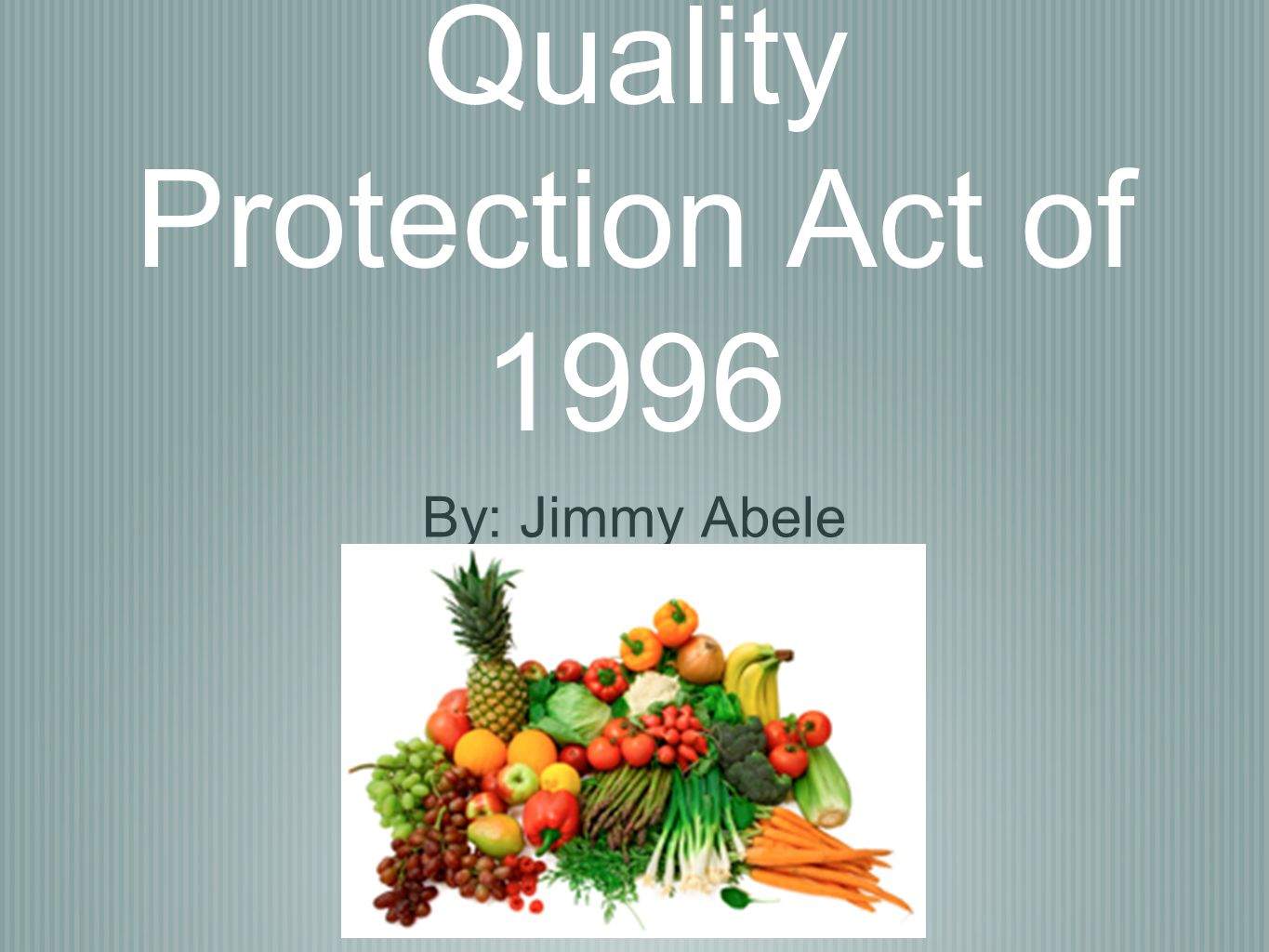 The Food Quality Protection Act of 1996 By: Jimmy Abele