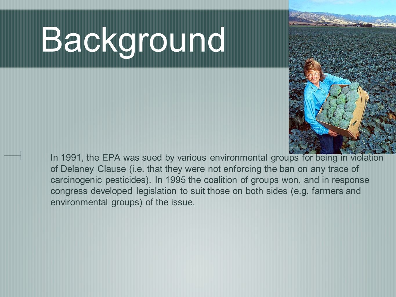 Background In 1991, the EPA was sued by various environmental groups for being in violation of Delaney Clause (i.e.