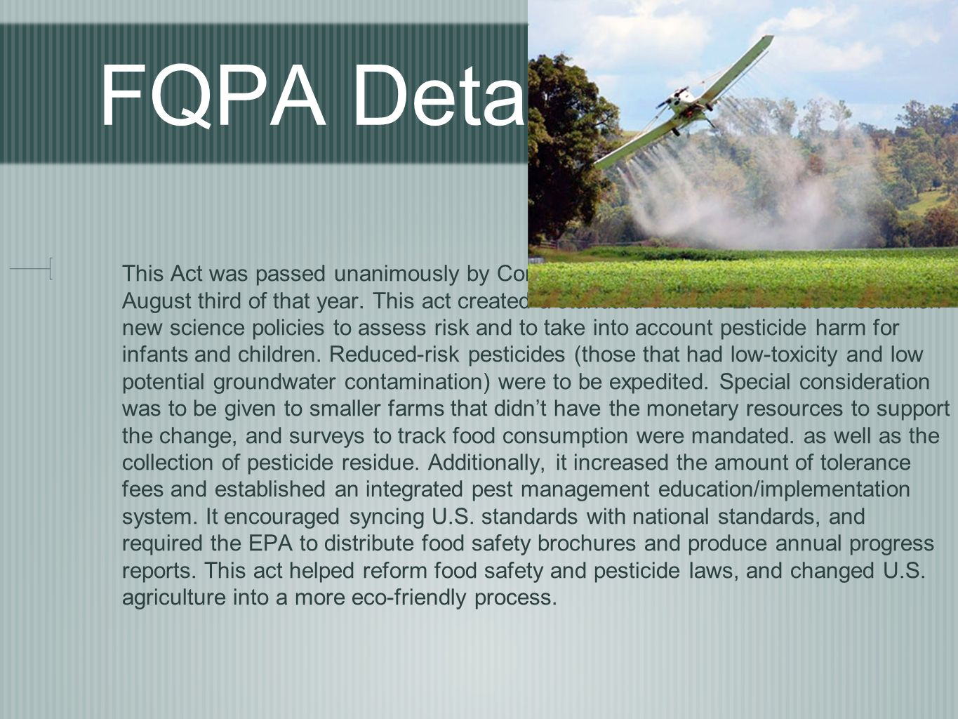 FQPA Details This Act was passed unanimously by Congress in 1996 and was signed into law on August third of that year.