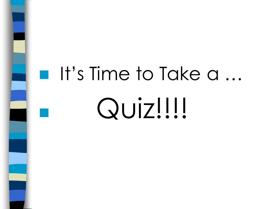 Its Time to Take a … Quiz!!!!