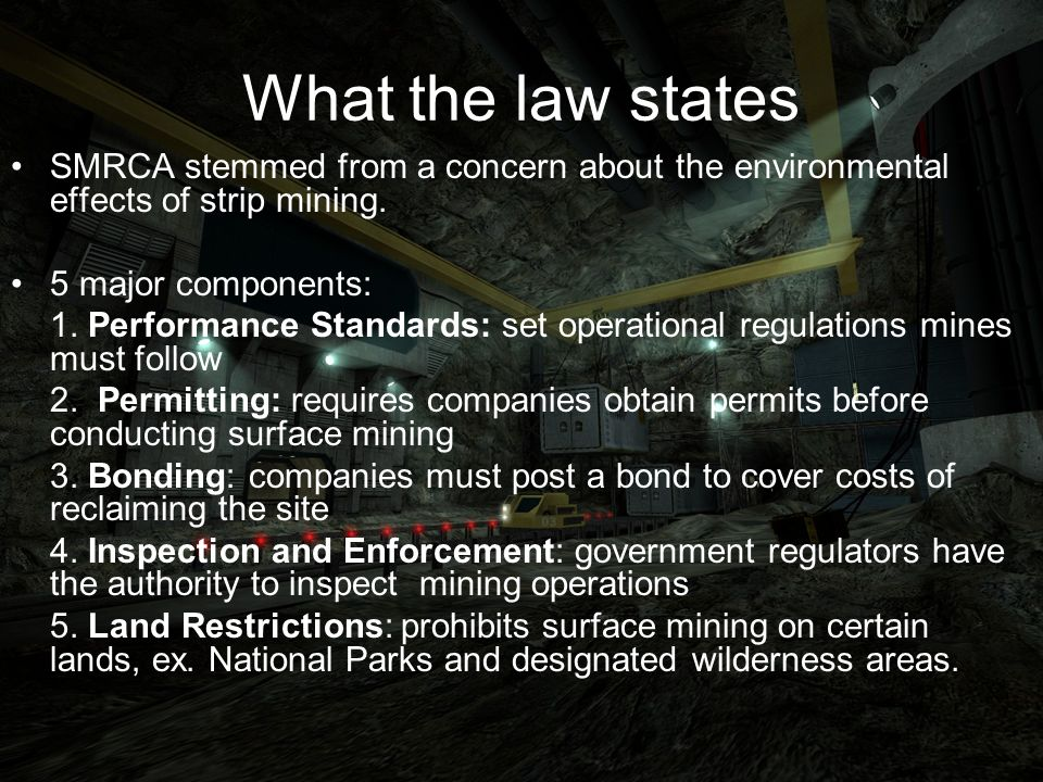 What the law states SMRCA stemmed from a concern about the environmental effects of strip mining.