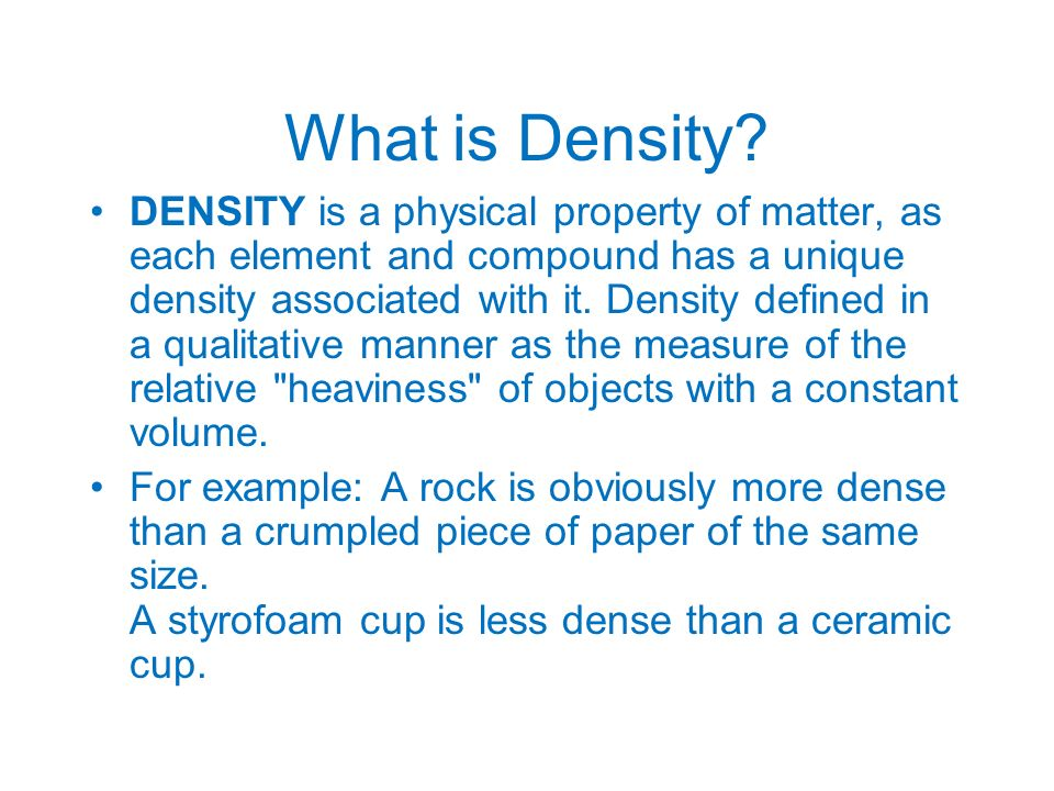Density may also refer to how closely packed or crowded the material appears to be - again refer to the styrofoam vs.