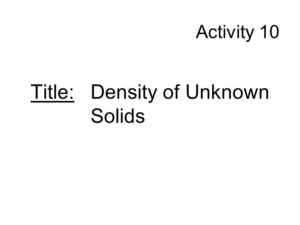 Activity 10 Title: Density of Unknown Solids