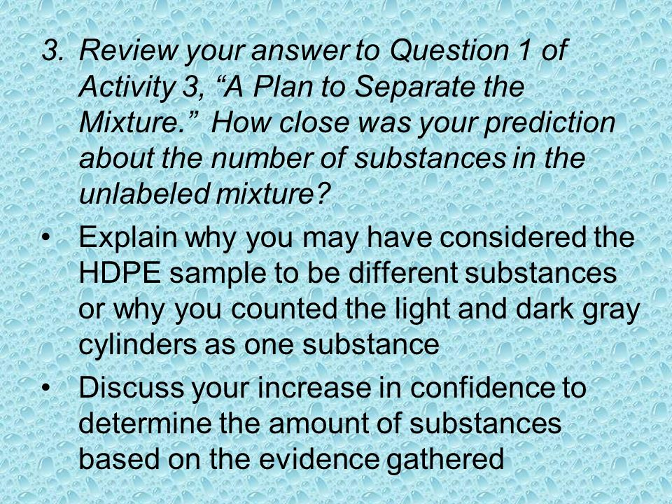 3.Review your answer to Question 1 of Activity 3, A Plan to Separate the Mixture.