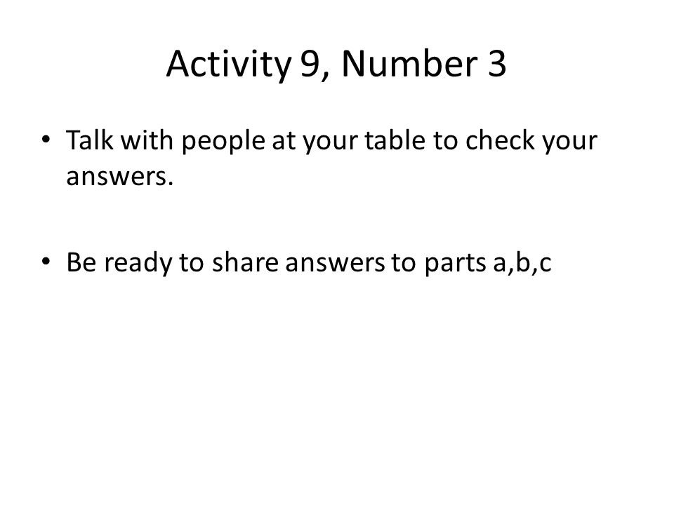 Activity 9, Number 3 Talk with people at your table to check your answers.