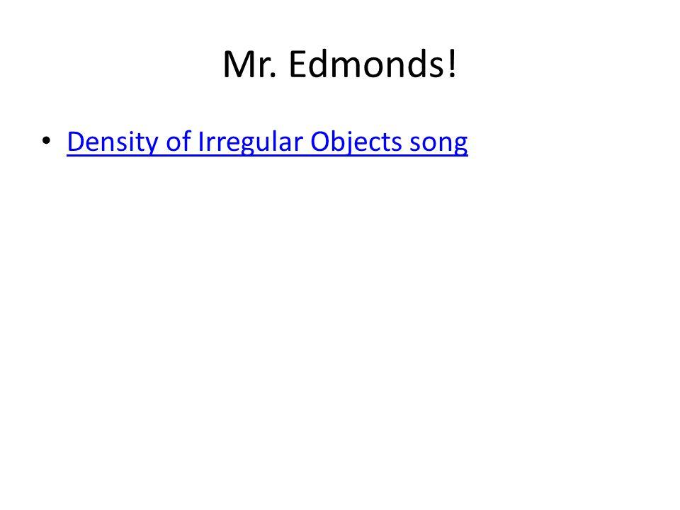 Mr. Edmonds! Density of Irregular Objects song
