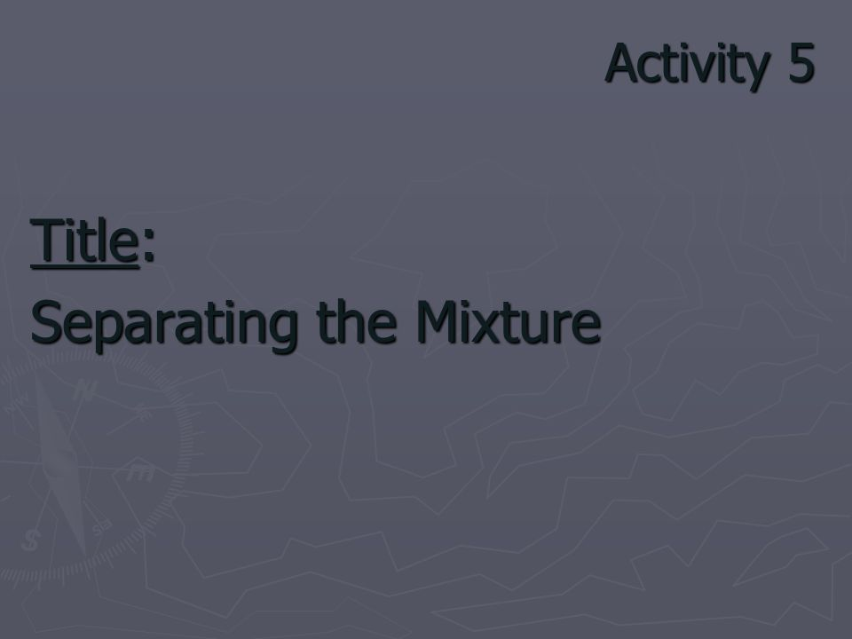Activity 5 Title: Separating the Mixture