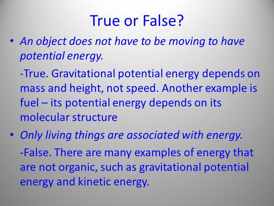 True or False. An object does not have to be moving to have potential energy.