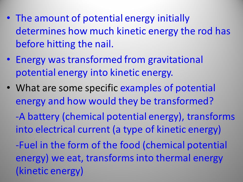 The amount of potential energy initially determines how much kinetic energy the rod has before hitting the nail.